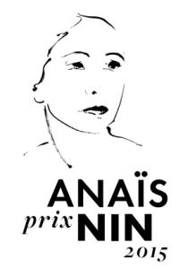 Lundi 26 janvier 2015 Le Prix Anaïs Nin, fondé par Nelly Alard et Capucine Motte. Prix, doté d'un chèque de 3 000 € et de la traduction en anglais de l'œuvre primée