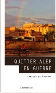 """Camille de Rouvray - """"Quitter Alep en guerre"""""""