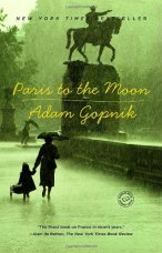 Paris to the Moon by Adam Gopnik Publisher Random House