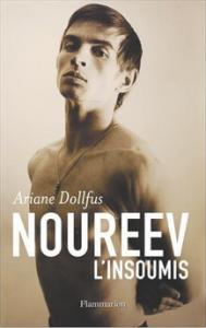 Ariane Dolfus , Noureev l'insoumis - Flammarion 2007