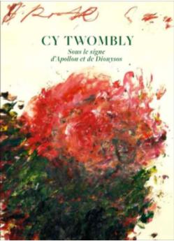 Dominique Baqué CY TWOMBLY Sous le signe d'Apollon et de Dionysos Editions du Regard